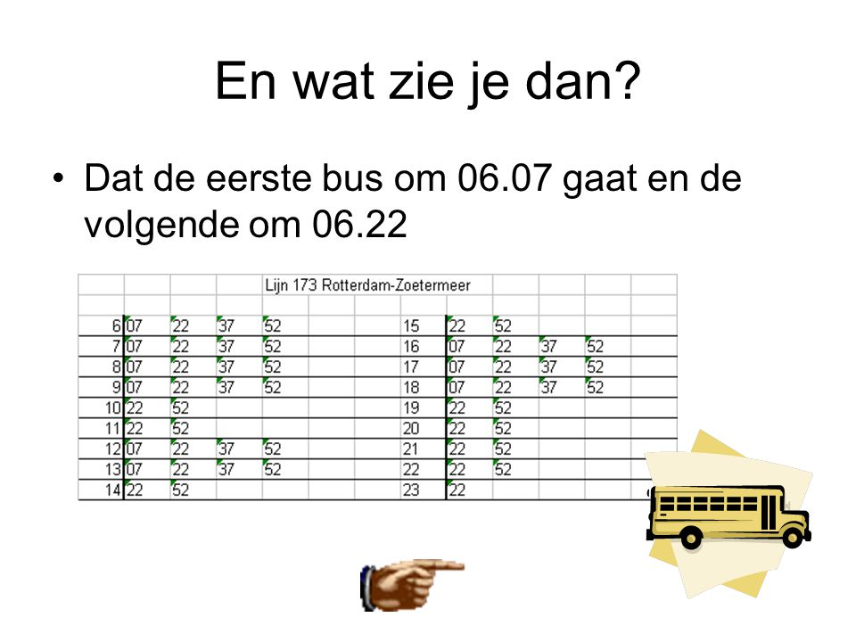 En wat zie je dan Dat de eerste bus om 06.07 gaat en de volgende om 06.22