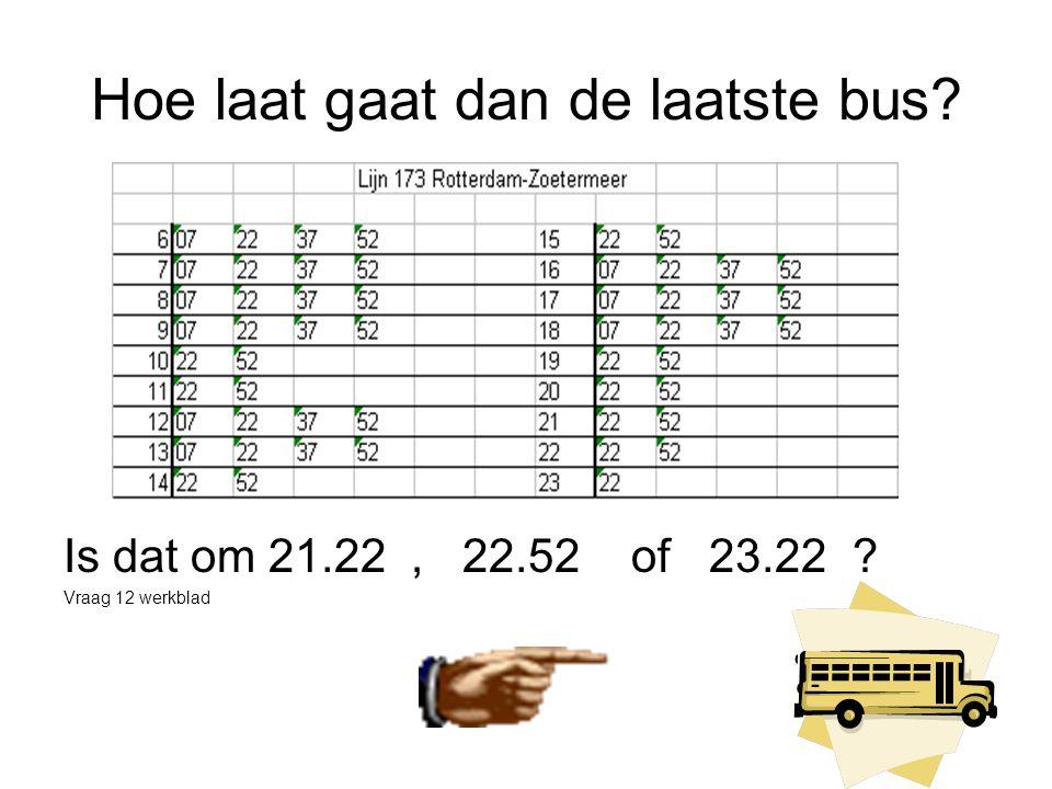 Hoe laat gaat dan de laatste bus