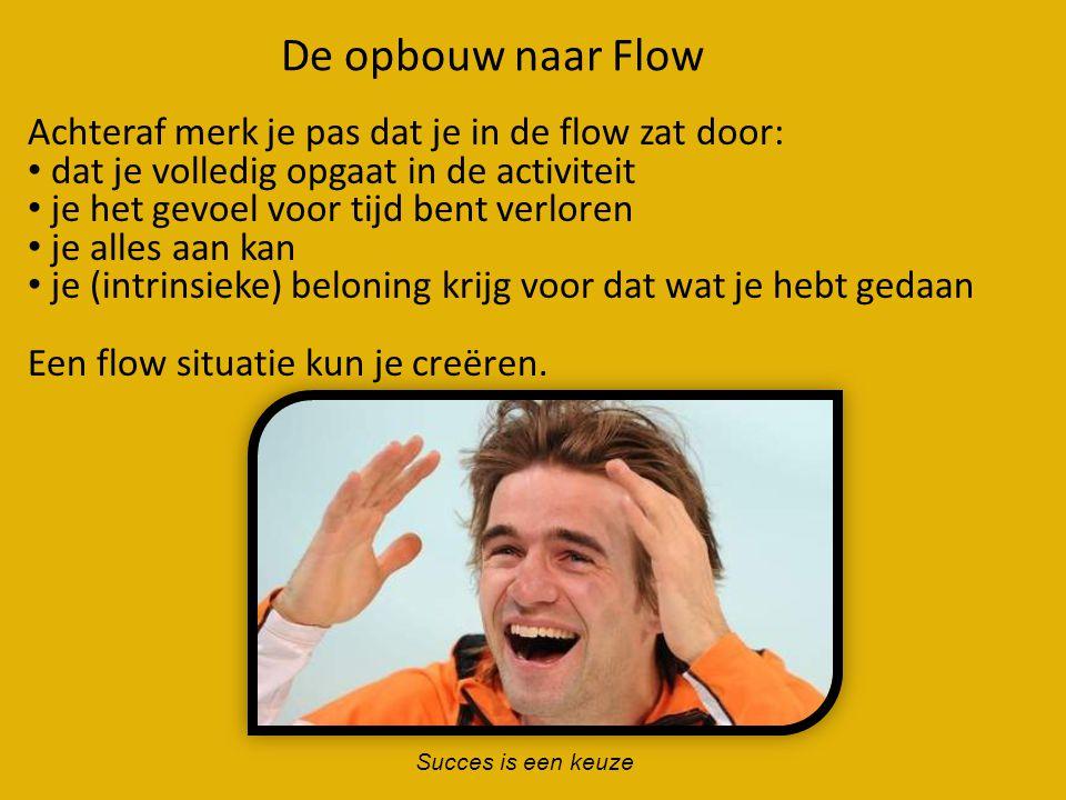 De opbouw naar Flow Achteraf merk je pas dat je in de flow zat door: