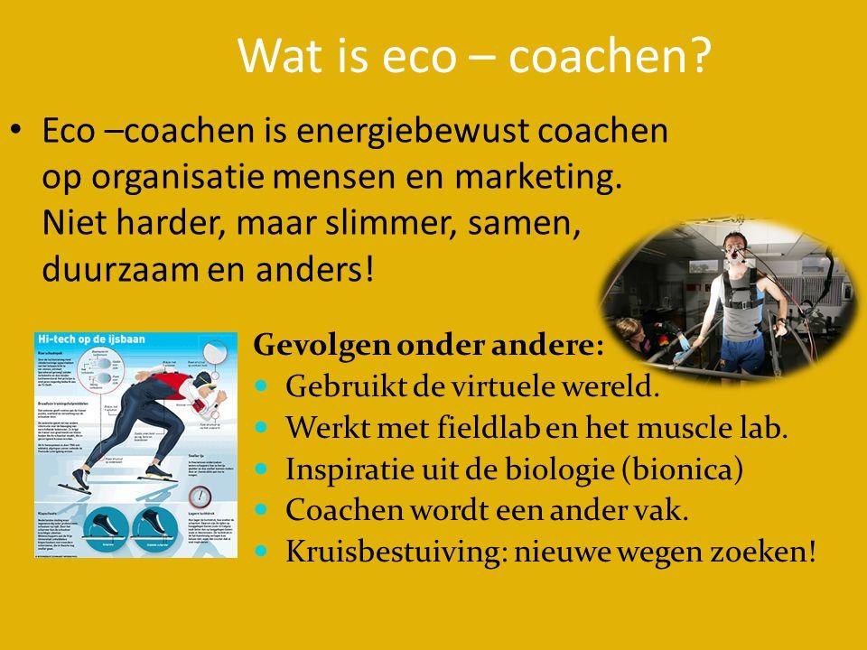 Wat is eco – coachen Eco –coachen is energiebewust coachen op organisatie mensen en marketing. Niet harder, maar slimmer, samen, duurzaam en anders!