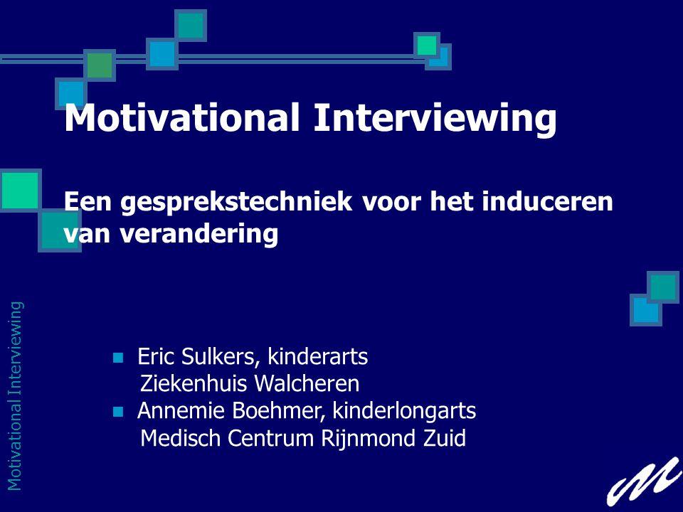 Motivational Interviewing Een gesprekstechniek voor het induceren van verandering