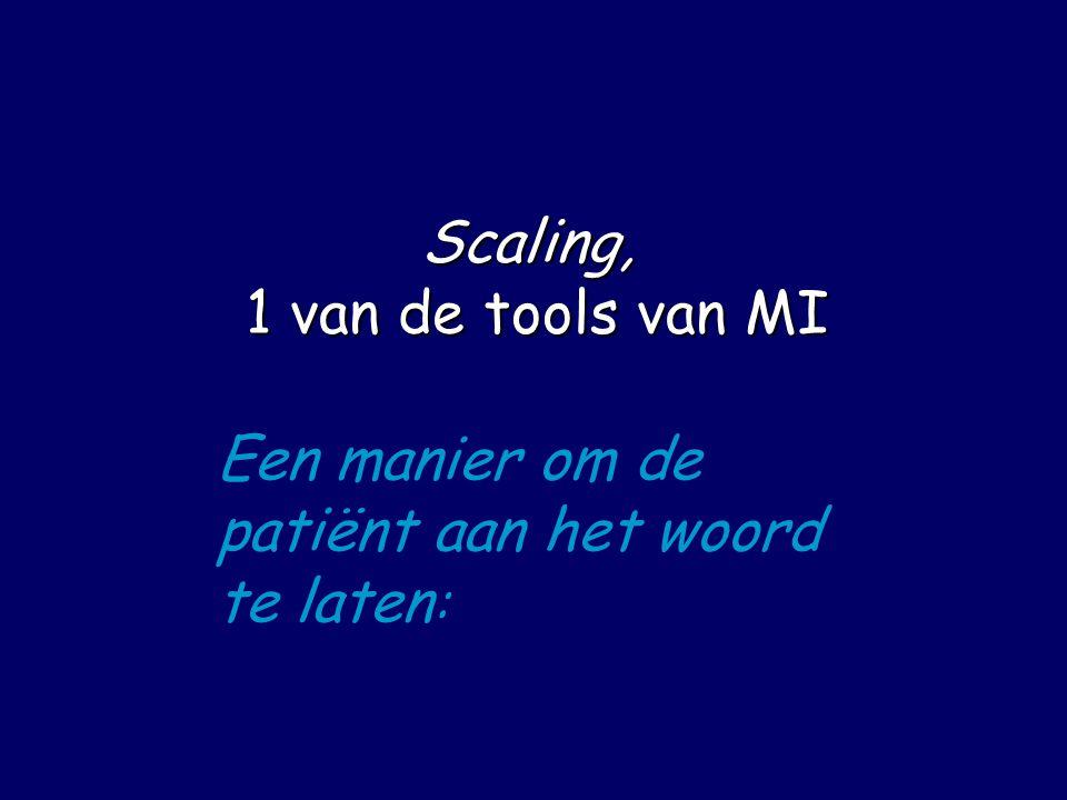 Scaling, 1 van de tools van MI Een manier om de patiënt aan het woord te laten:
