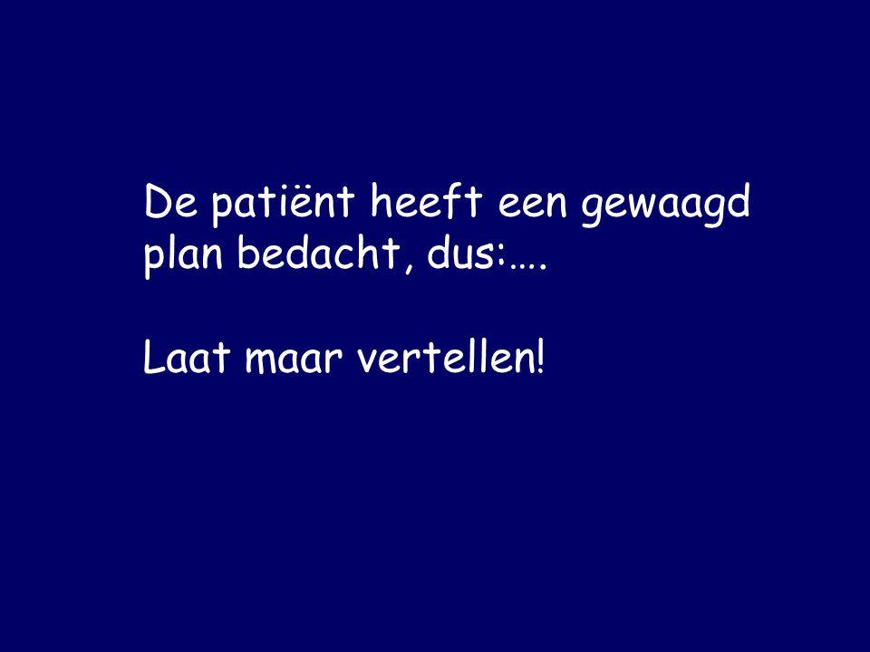 De patiënt heeft een gewaagd plan bedacht, dus:…. Laat maar vertellen!