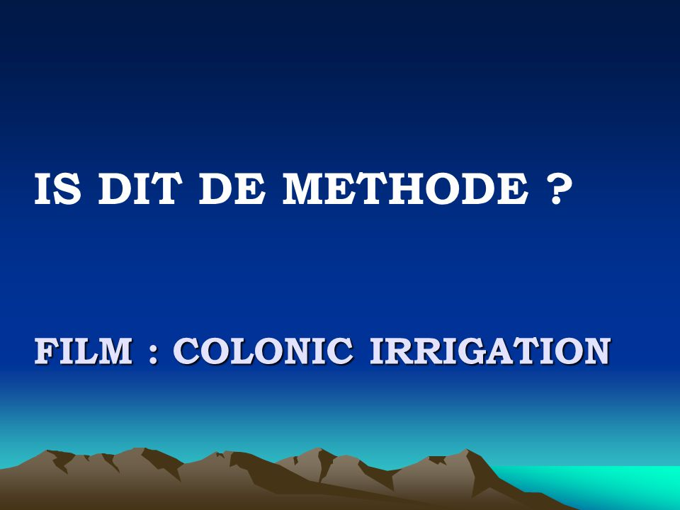 Film : colonic irrigation