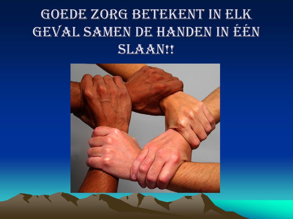 Goede zorg betekent in elk geval samen de handen in één slaan!!