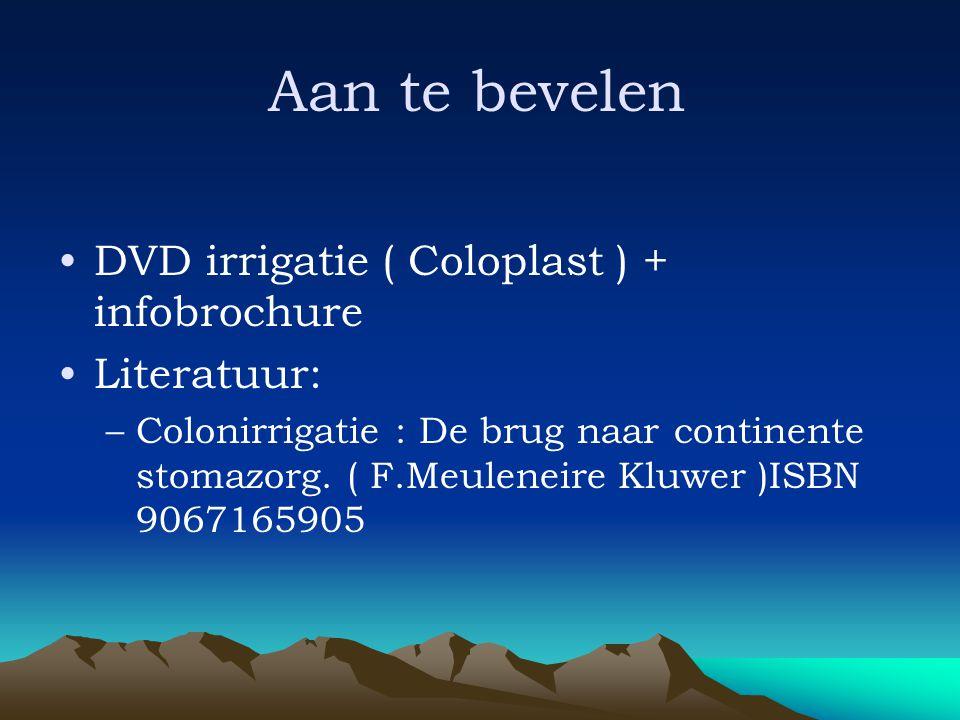 Aan te bevelen DVD irrigatie ( Coloplast ) + infobrochure Literatuur: