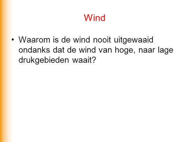 Wind Waarom is de wind nooit uitgewaaid ondanks dat de wind van hoge, naar lage drukgebieden waait