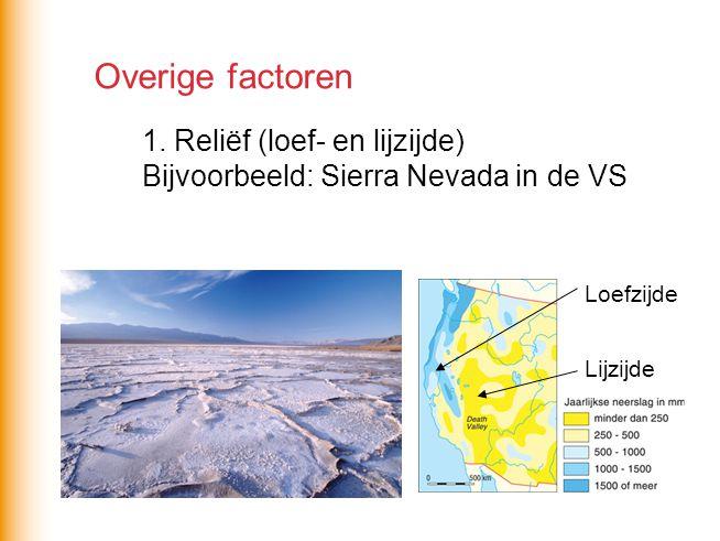 Overige factoren 1. Reliëf (loef- en lijzijde) Bijvoorbeeld: Sierra Nevada in de VS