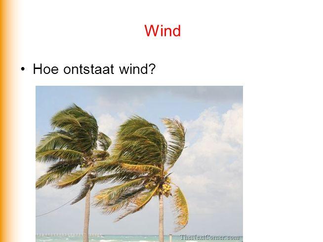 Wind Hoe ontstaat wind