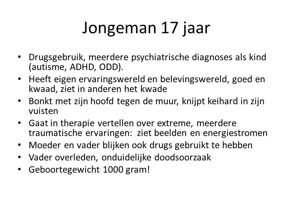 Jongeman 17 jaar Drugsgebruik, meerdere psychiatrische diagnoses als kind (autisme, ADHD, ODD).