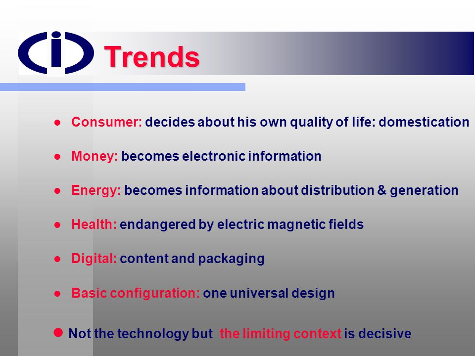Trends Not the technology but the limiting context is decisive
