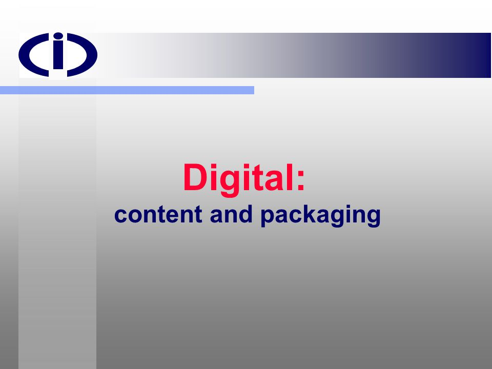 Digital: content and packaging