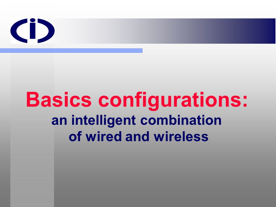 Basics configurations: an intelligent combination