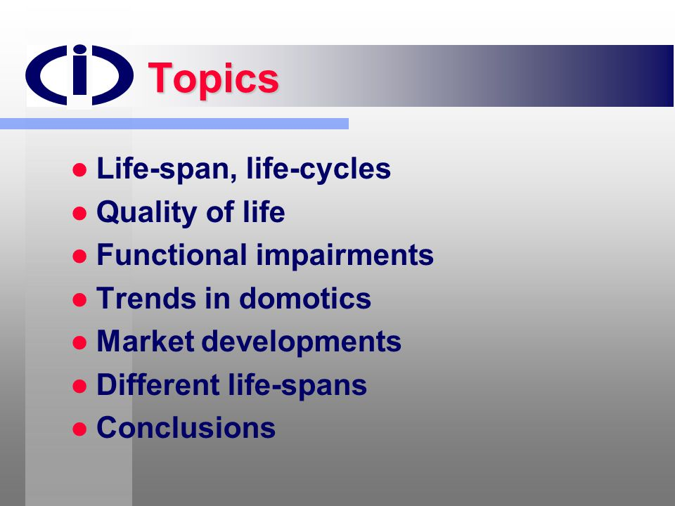 Topics Life-span, life-cycles Quality of life Functional impairments
