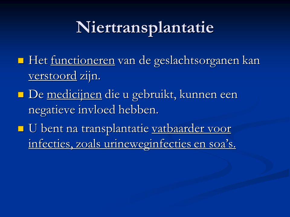 Niertransplantatie Het functioneren van de geslachtsorganen kan verstoord zijn. De medicijnen die u gebruikt, kunnen een negatieve invloed hebben.