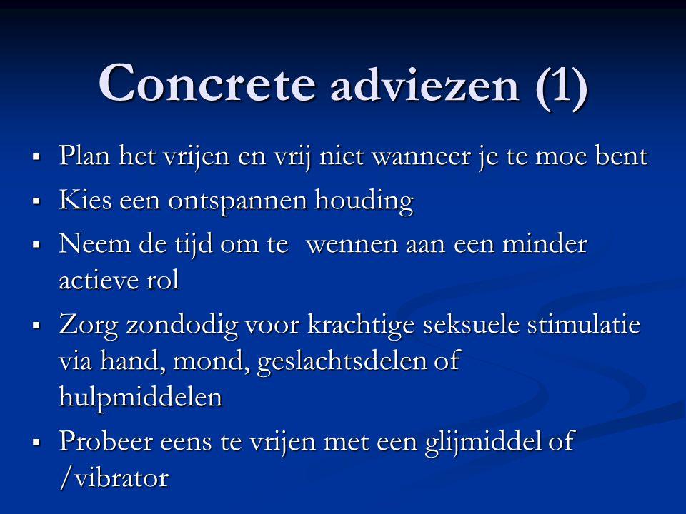 Concrete adviezen (1) Plan het vrijen en vrij niet wanneer je te moe bent. Kies een ontspannen houding.