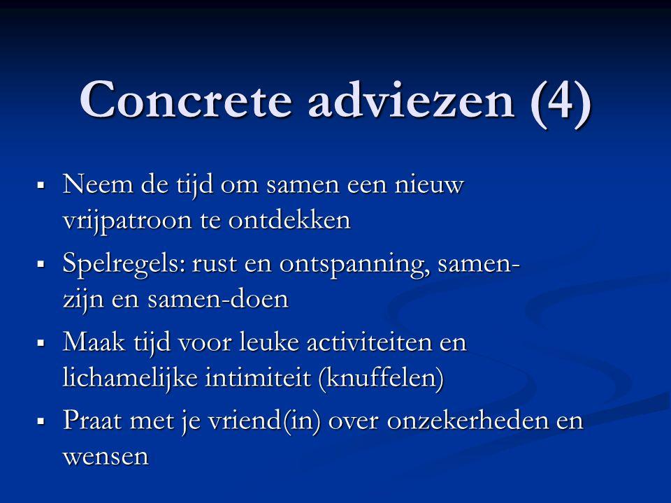 Concrete adviezen (4) Neem de tijd om samen een nieuw vrijpatroon te ontdekken. Spelregels: rust en ontspanning, samen- zijn en samen-doen.