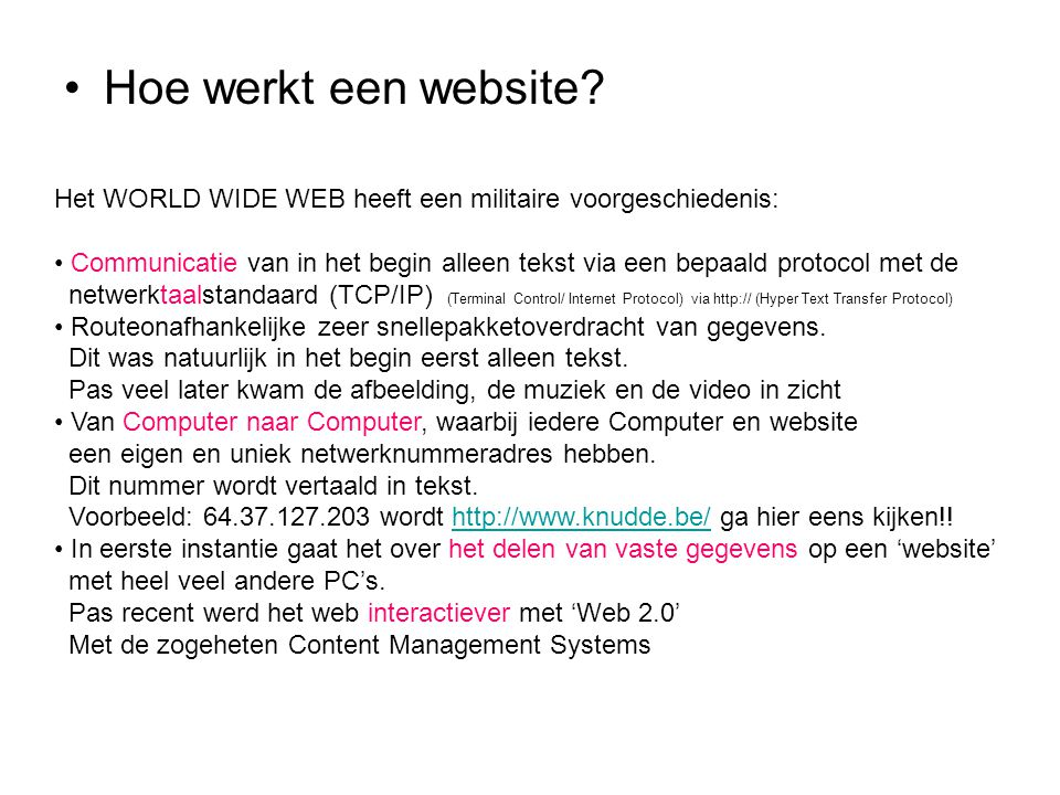 Hoe werkt een website Het WORLD WIDE WEB heeft een militaire voorgeschiedenis: