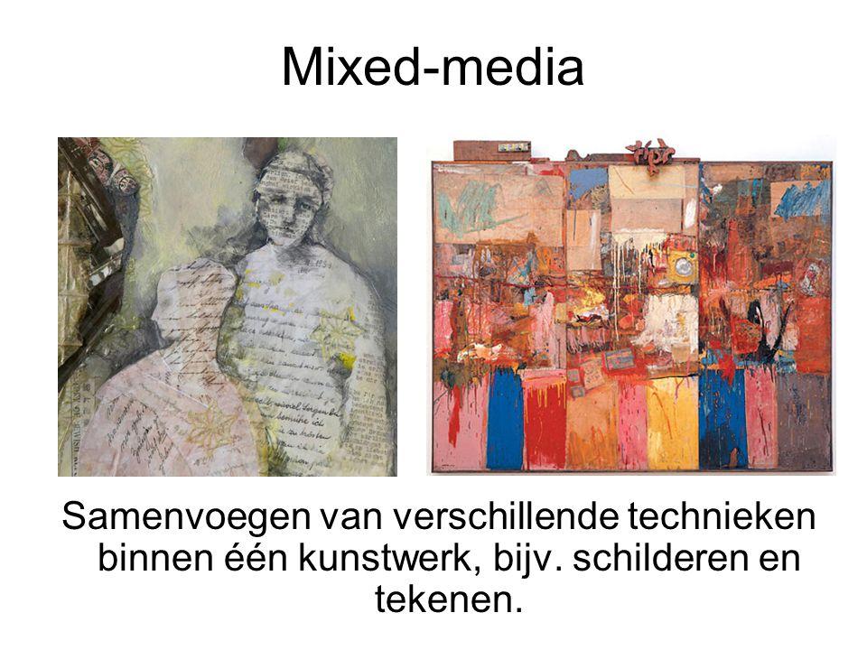 Mixed-media Samenvoegen van verschillende technieken binnen één kunstwerk, bijv.