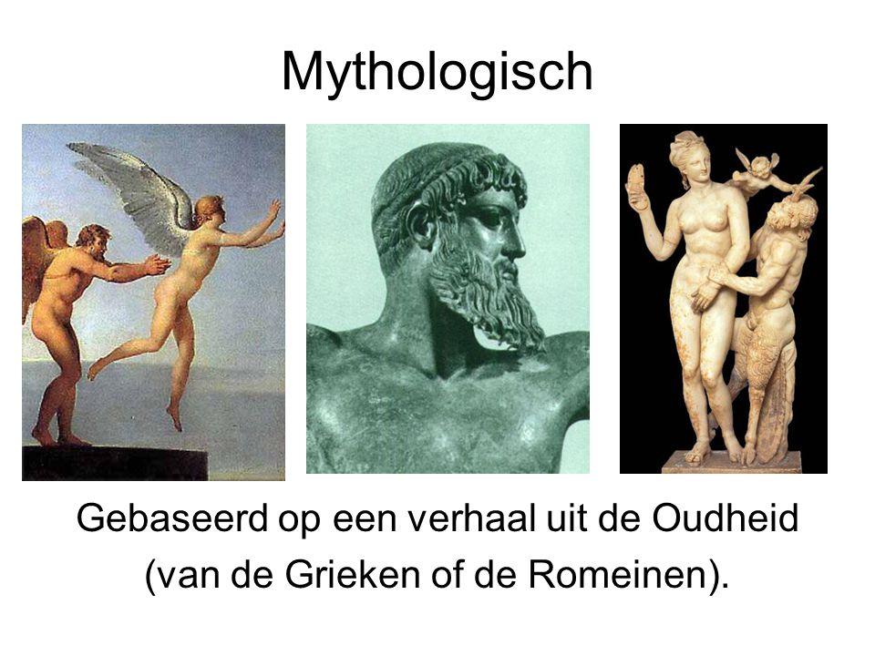 Mythologisch Gebaseerd op een verhaal uit de Oudheid