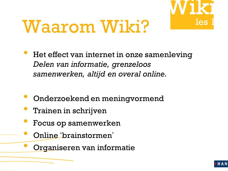 Waarom Wiki Het effect van internet in onze samenleving Delen van informatie, grenzeloos samenwerken, altijd en overal online.