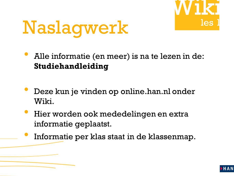 Naslagwerk Alle informatie (en meer) is na te lezen in de: Studiehandleiding. Deze kun je vinden op online.han.nl onder Wiki.