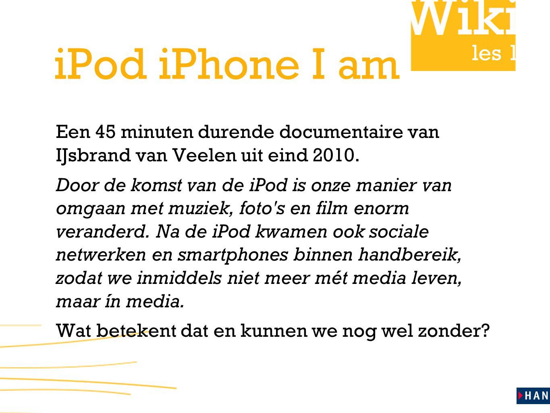 iPod iPhone I am Een 45 minuten durende documentaire van IJsbrand van Veelen uit eind 2010.