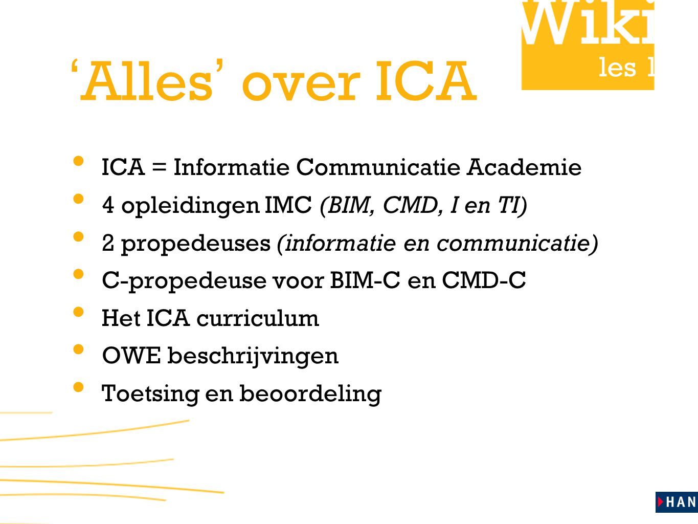 'Alles' over ICA ICA = Informatie Communicatie Academie