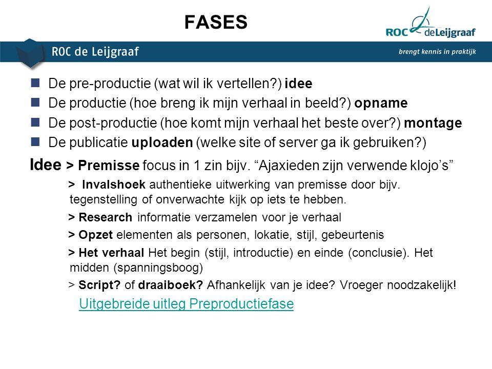 FASES De pre-productie (wat wil ik vertellen ) idee. De productie (hoe breng ik mijn verhaal in beeld ) opname.