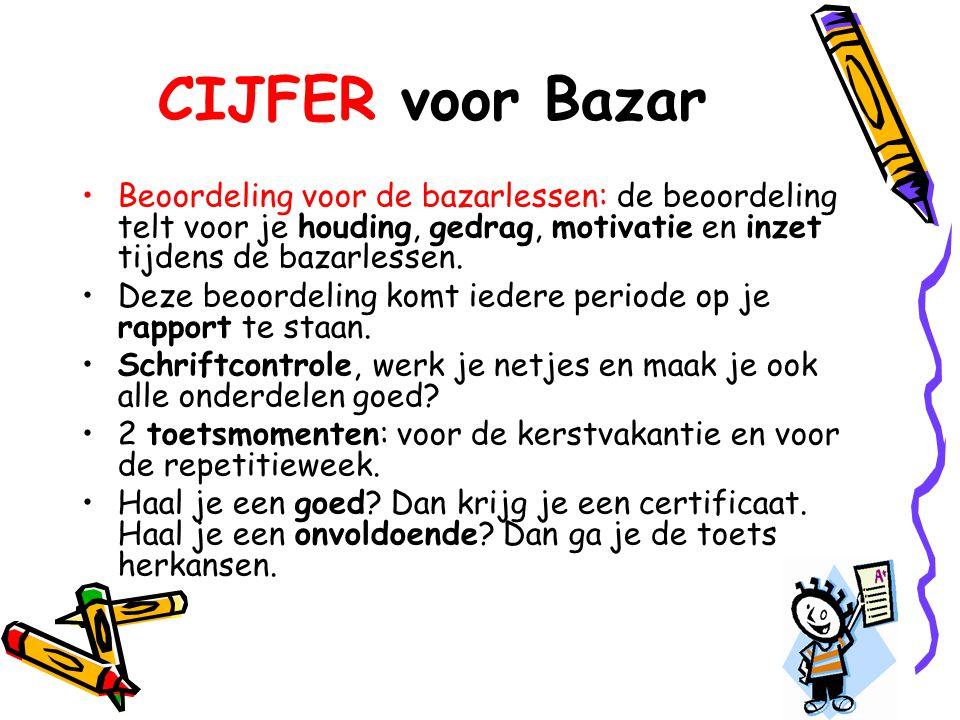 CIJFER voor Bazar Beoordeling voor de bazarlessen: de beoordeling telt voor je houding, gedrag, motivatie en inzet tijdens de bazarlessen.