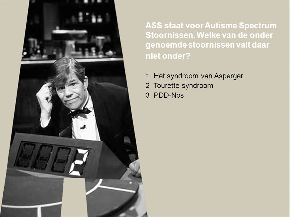ASS staat voor Autisme Spectrum Stoornissen. Welke van de onder