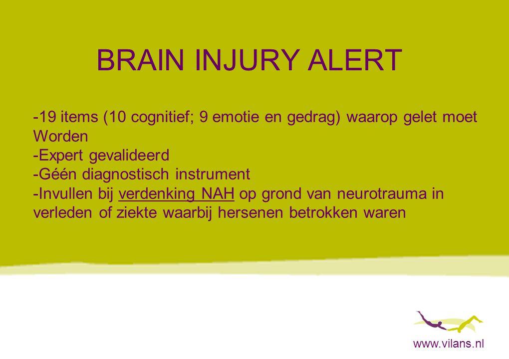 BRAIN INJURY ALERT -19 items (10 cognitief; 9 emotie en gedrag) waarop gelet moet. Worden. -Expert gevalideerd.