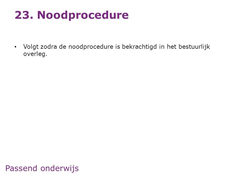 23. Noodprocedure Volgt zodra de noodprocedure is bekrachtigd in het bestuurlijk overleg.