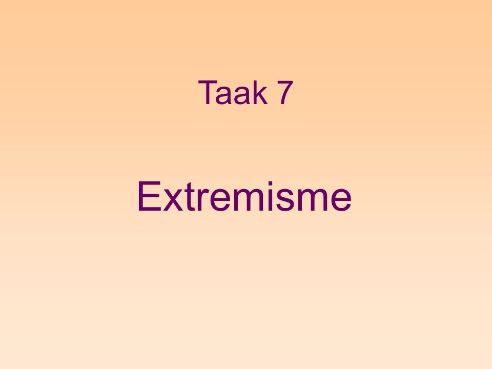 Taak 7 Extremisme
