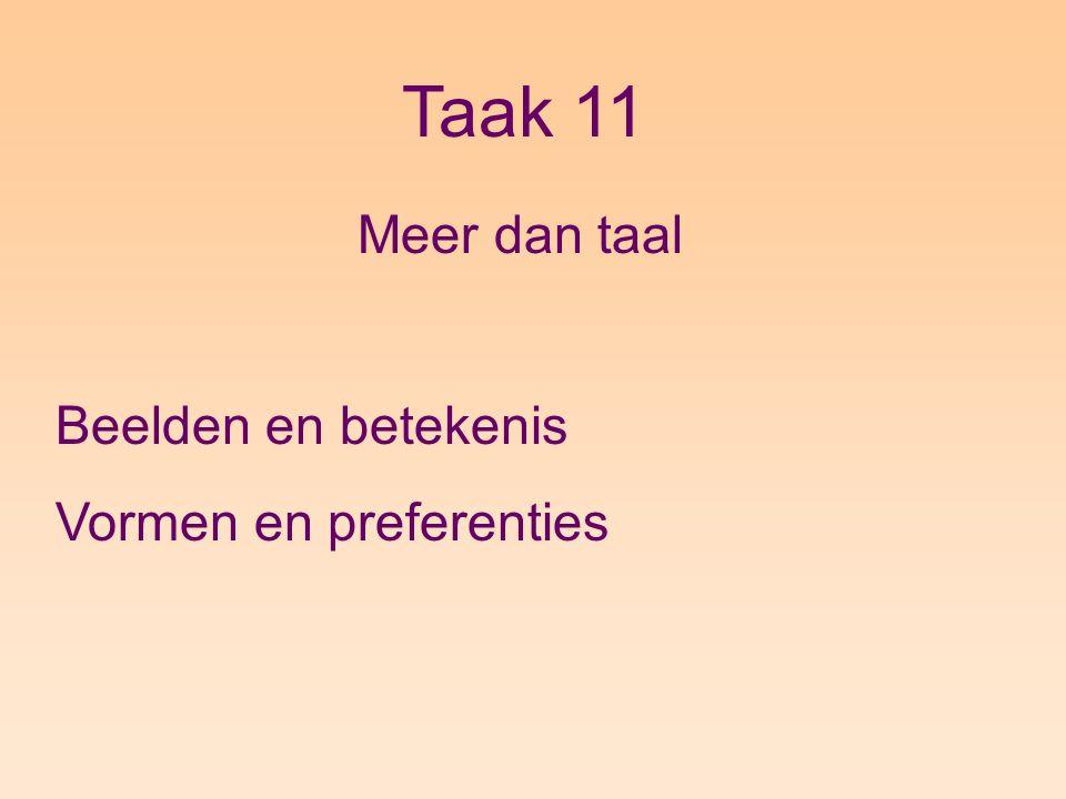 Taak 11 Meer dan taal Beelden en betekenis Vormen en preferenties