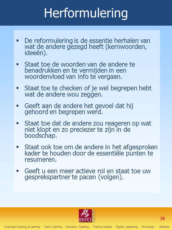Herformulering De reformulering is de essentie herhalen van wat de andere gezegd heeft (kernwoorden, ideeën).