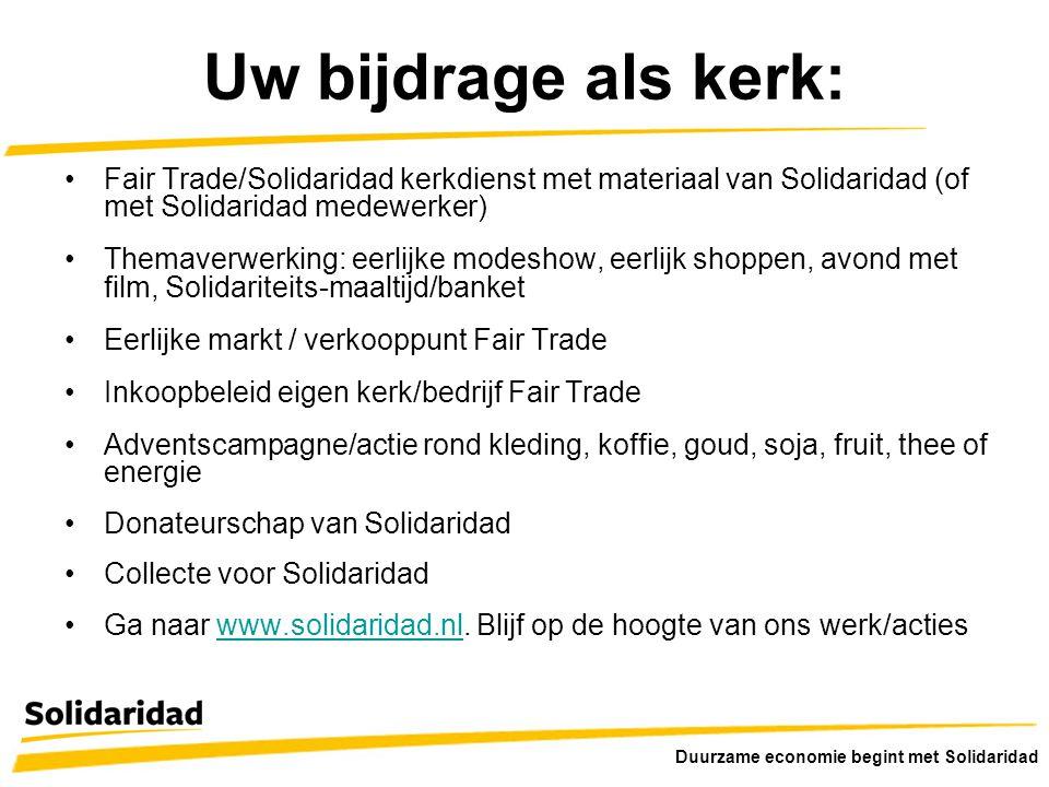 Uw bijdrage als kerk: Fair Trade/Solidaridad kerkdienst met materiaal van Solidaridad (of met Solidaridad medewerker)