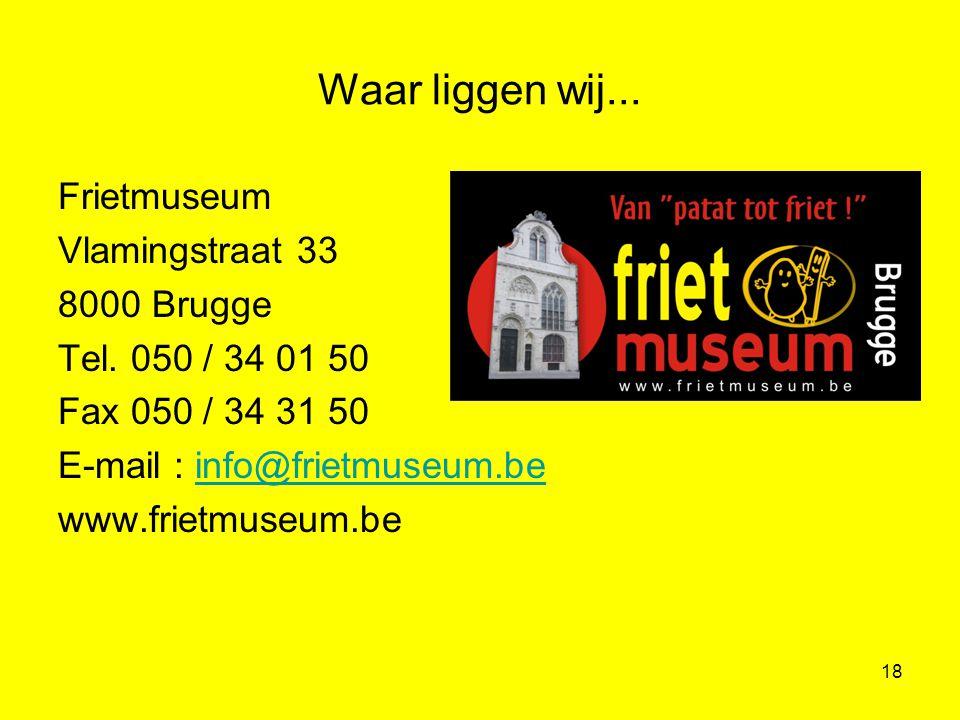 Waar liggen wij... Frietmuseum Vlamingstraat 33 8000 Brugge