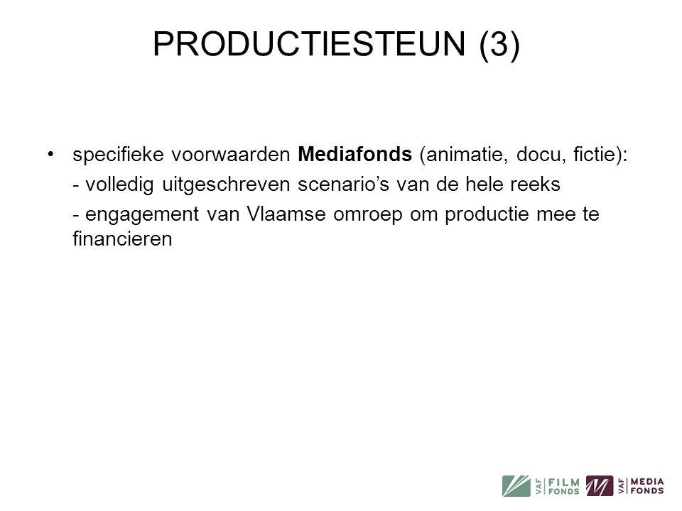 PRODUCTIESTEUN (3) specifieke voorwaarden Mediafonds (animatie, docu, fictie): - volledig uitgeschreven scenario's van de hele reeks.