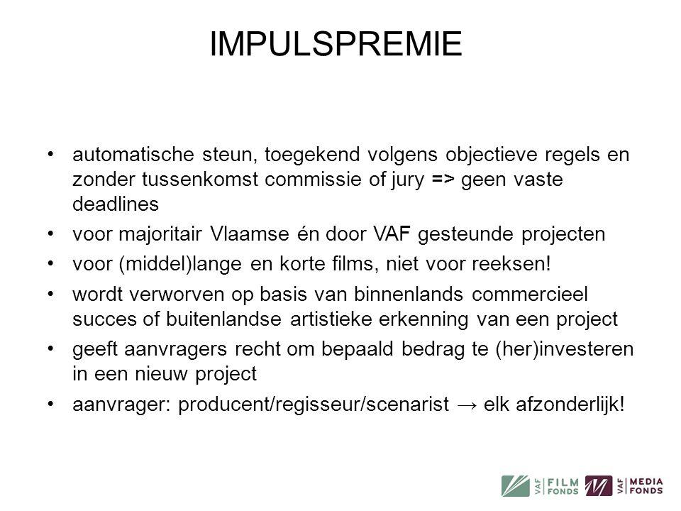 IMPULSPREMIE automatische steun, toegekend volgens objectieve regels en zonder tussenkomst commissie of jury => geen vaste deadlines.