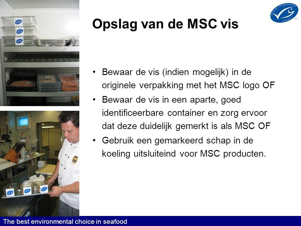 Opslag van de MSC vis Bewaar de vis (indien mogelijk) in de originele verpakking met het MSC logo OF.