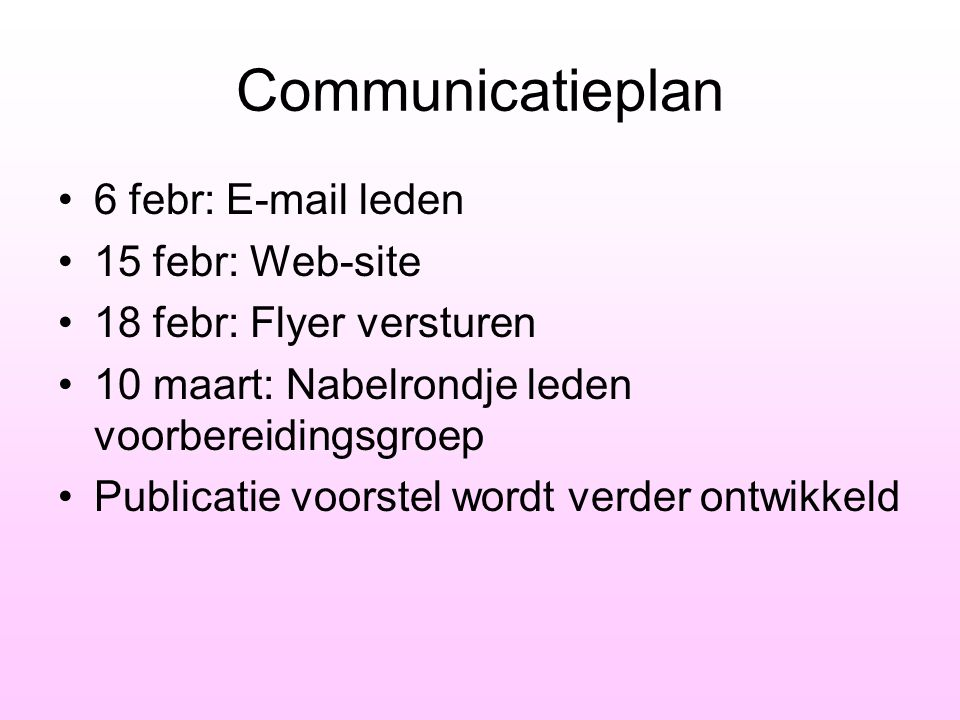 Communicatieplan 6 febr: E-mail leden 15 febr: Web-site