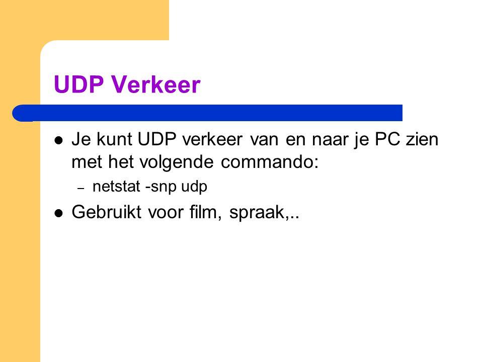 UDP Verkeer Je kunt UDP verkeer van en naar je PC zien met het volgende commando: netstat -snp udp.