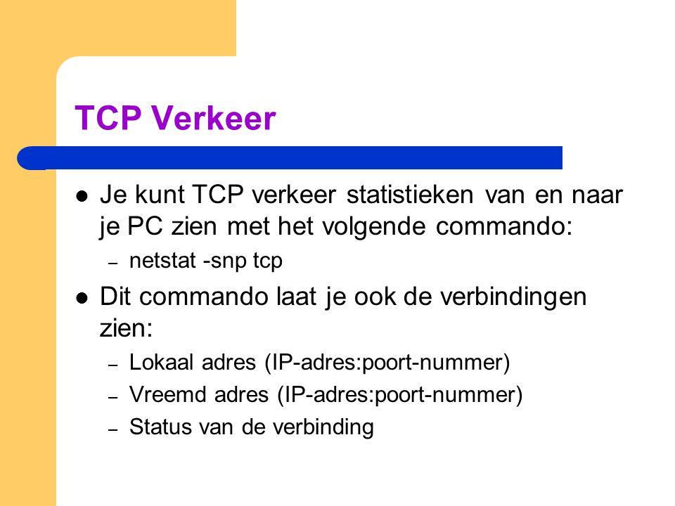 TCP Verkeer Je kunt TCP verkeer statistieken van en naar je PC zien met het volgende commando: netstat -snp tcp.