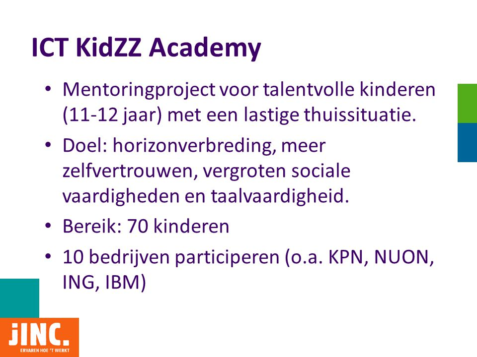 ICT KidZZ Academy Mentoringproject voor talentvolle kinderen (11-12 jaar) met een lastige thuissituatie.
