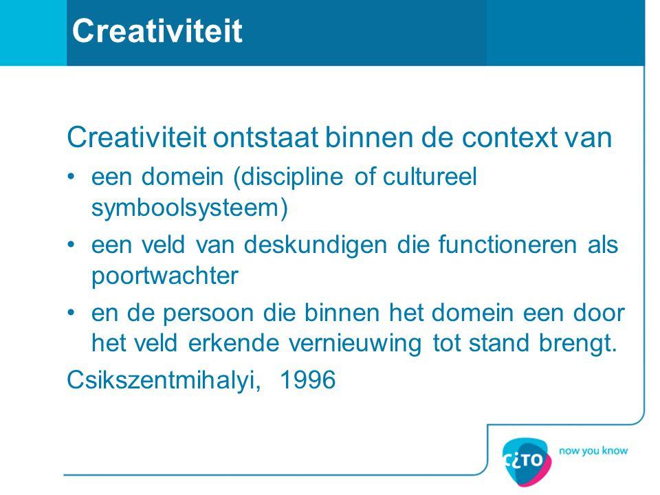 Creativiteit Creativiteit ontstaat binnen de context van