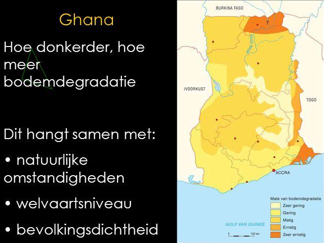 Ghana Hoe donkerder, hoe meer bodemdegradatie Dit hangt samen met: