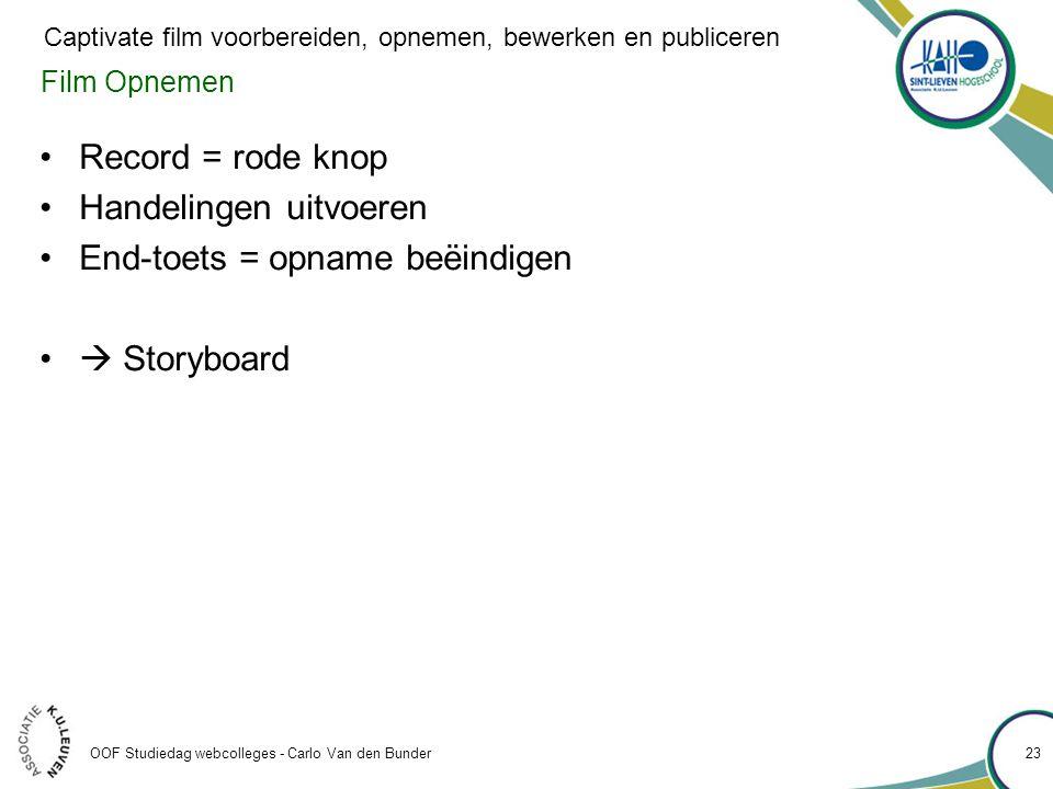 Handelingen uitvoeren End-toets = opname beëindigen  Storyboard