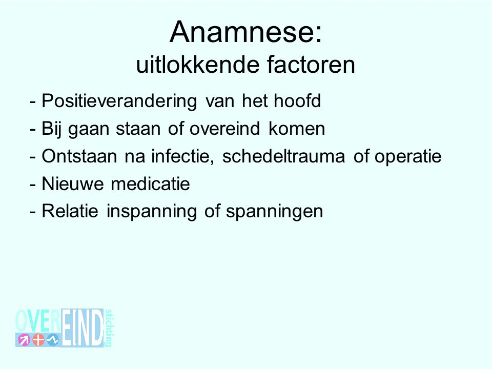 Anamnese: uitlokkende factoren