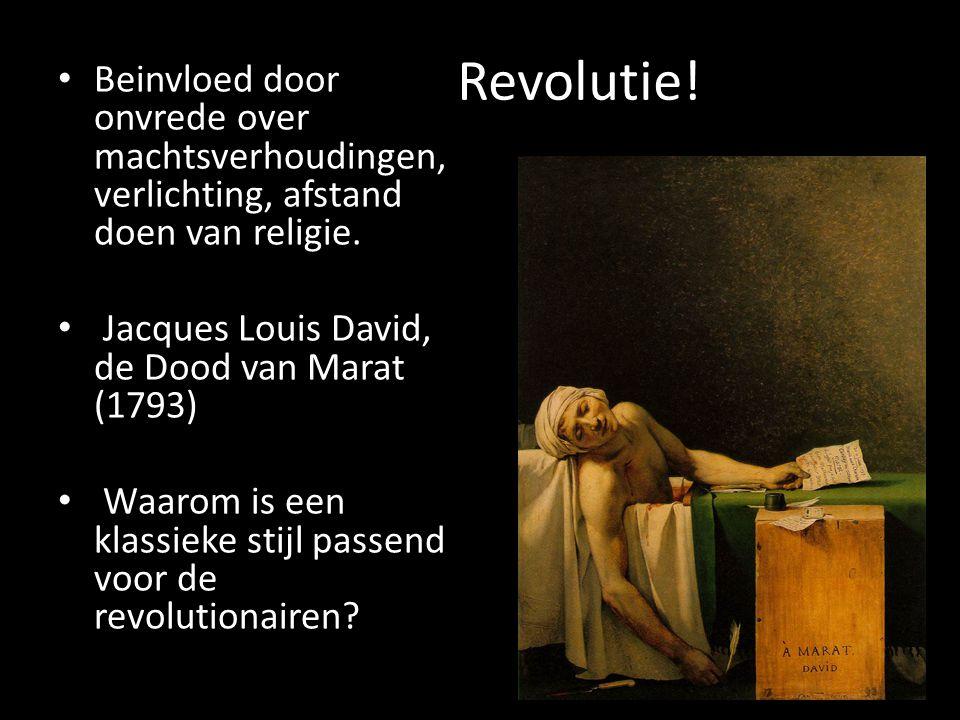 Revolutie! Beinvloed door onvrede over machtsverhoudingen, verlichting, afstand doen van religie. Jacques Louis David, de Dood van Marat (1793)